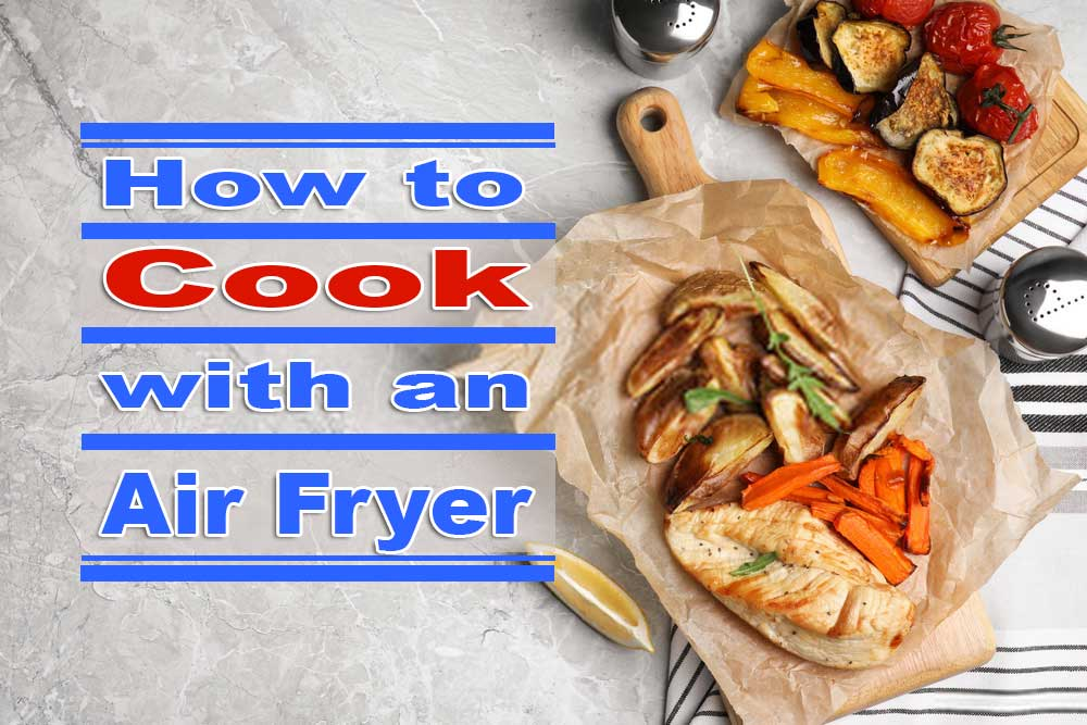 How to cook with an air fryer